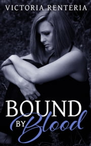 Bound By Blood ebook by Victoria Renteria
