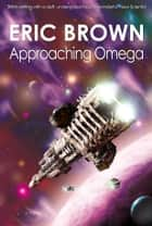 Approaching Omega ebook by Eric Brown