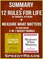 Summary of 12 Rules for Life: An Antidote to Chaos by Jordan B. Peterson + Summary of Measure What Matters by John Doerr 2-in-1 Boxset Bundle ebook by SpeedyReads