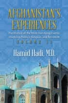 Afghanistan'S Experiences - The History of the Most Horrifying Events Involving Politics, Religion, and Terrorism ebook by Hamid Hadi M.D