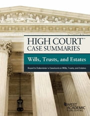 High Court Case Summaries, Wills, Trusts, and Estates (Keyed to Dukeminier, 9th) ebook by Publishers Editoral Staff