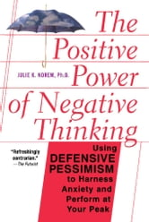 The Positive Power Of Negative Thinking ebook by Julie Norem