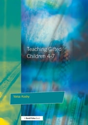 Teaching Gifted Children 4-7 - A Guide for Teachers ebook by Valsa Koshy
