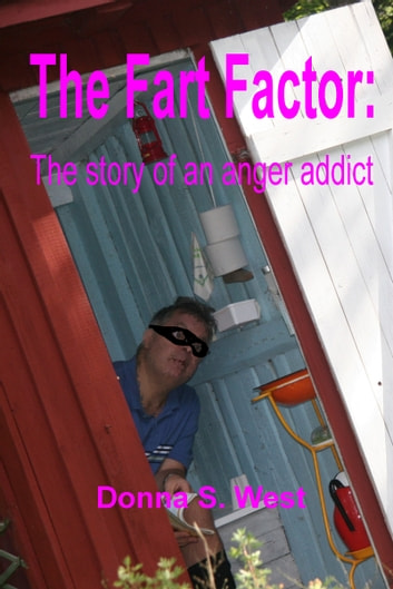 The Fart Factor: The Story of an Anger Addict ebook by Donna West
