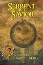 Serpent and Savior ebook by William de Berg