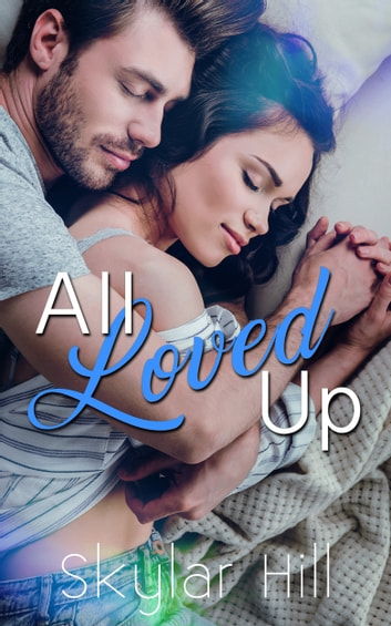 All Loved Up ebook by Skylar Hill