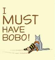 I Must Have Bobo! ebook by Eileen Rosenthal, Marc Rosenthal