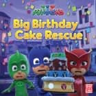 Big Birthday Cake Rescue - A PJ Masks picture book ebook by PJ Masks, Pat-a-Cake