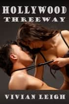 Hollywood Threeway ebook by Vivian Leigh