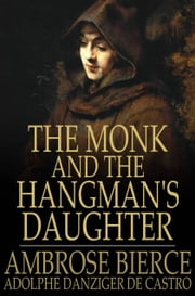 The Monk and The Hangman's Daughter ebook by Ambrose Bierce,Adolphe Danziger De Castro