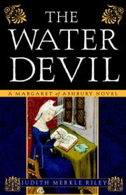The Water Devil - A Margaret of Ashbury Novel ebook by Judith Merkle Riley