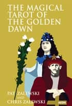 The Magical Tarot of the Golden Dawn ebook by Zalewski