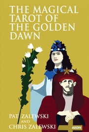 The Magical Tarot of the Golden Dawn ebook by Chris Zalewski,Pat Zalewski