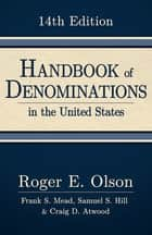 Handbook of Denominations in the United States, 14th Edition ebook by Roger E. Olson, Frank S. Mead, Samuel S. Hill,...