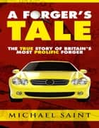 A Forger's Tale ebook by Michael Saint