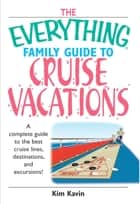 The Everything Family Guide To Cruise Vacations ebook by Kim Kavin