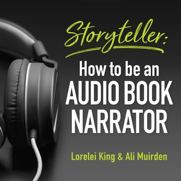 Storyteller - How to be an audio book narrator audiobook by Lorelei King,Ali Muirden