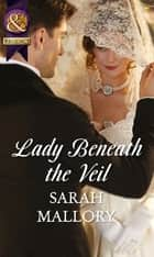 Lady Beneath the Veil (Mills & Boon Historical) eBook by Sarah Mallory