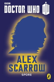 Doctor Who: Spore - Eighth Doctor: 50th Anniversary ebook by Alex Scarrow