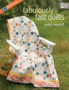 Fabulously Fast Quilts ebook by Amy Smart