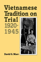 Vietnamese Tradition on Trial, 1920-1945 ebook by Marr, David G.