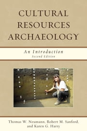 Cultural Resources Archaeology - An Introduction ebook by Thomas W. Neumann,Robert M. Sanford,Karen G. Harry