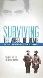 Surviving the Angel of Death: The True Story of a Mengele Twin in Auschwitz ebook by Eva Mozes Kor,Lisa Rojany Buccieri