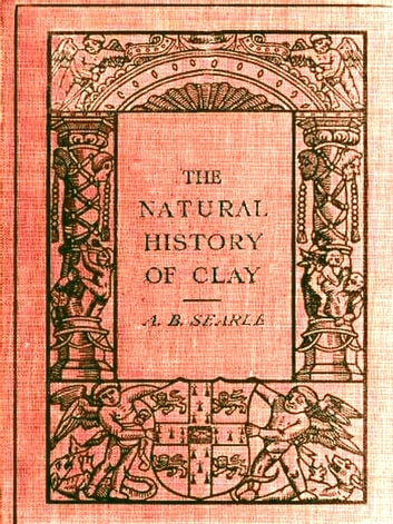The Natural History of Clay ebook by Alfred B. Searle
