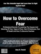 How to Overcome Fear ebook by Amy R. French