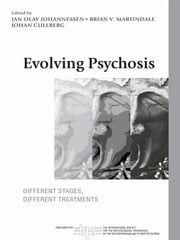 Evolving Psychosis - Different Stages, Different Treatments ebook by Jan Olav Johannessen,Brian V. Martindale,Johan Cullberg