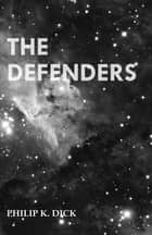 The Defenders ebook by Philip K. Dick
