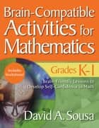 Brain-Compatible Activities for Mathematics, Grades K-1 ebook by David A. Sousa