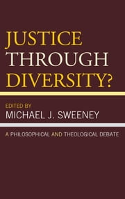 Justice Through Diversity? - A Philosophical and Theological Debate ebook by Michael J. Sweeney