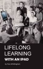 Lifelong Learning With An iPad ebook by Tony Whittingham