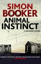 Animal Instinct - A compulsively gripping crime thriller ebook by Simon Booker