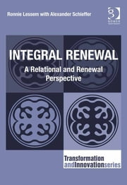 Integral Renewal - A Relational and Renewal Perspective ebook by Dr Alexander Schieffer,Professor Ronnie Lessem