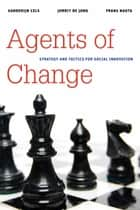 Agents of Change ebook by Sanderijn Cels,Jorrit de Jong,Frans Nauta