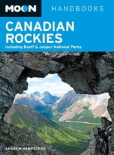 Moon Canadian Rockies - Including Banff & Jasper National Parks ebook by Andrew Hempstead