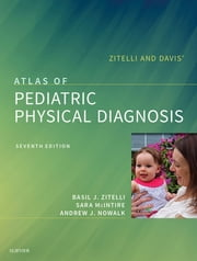 Zitelli and Davis' Atlas of Pediatric Physical Diagnosis E-Book - Expert Consult - Online ebook by Basil J. Zitelli, MD, Sara C McIntire,...