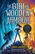The Girl in Wooden Armour ebook by Conrad Mason