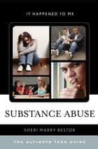 Substance Abuse - The Ultimate Teen Guide ebook by Sheri Mabry Bestor