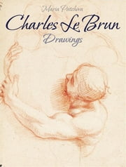 Charles Le Brun:Drawings ebook by Maria Peitcheva