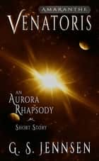 Venatoris - An Aurora Rhapsody Short Story ebook by