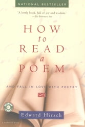 How to Read a Poem - And Fall in Love with Poetry ebook by Edward Hirsch