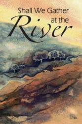 Shall We Gather at the River ebook by E. Reid Gilbert