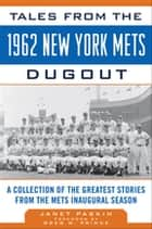 Tales from the 1962 New York Mets Dugout ebook by Janet Paskin,Greg W. Prince