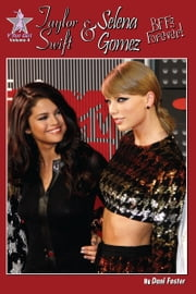 Taylor Swift and Selena Gomez: BFFs Forever! - Y Not Girl Volume 4 ebook by Dani Foster