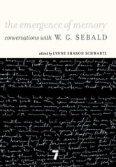 The Emergence of Memory - Conversations with W.G. Sebald ebook by W.G. Sebald
