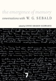 The Emergence of Memory - Conversations with W.G. Sebald ebook by W.G. Sebald,Lynne Sharon Schwartz