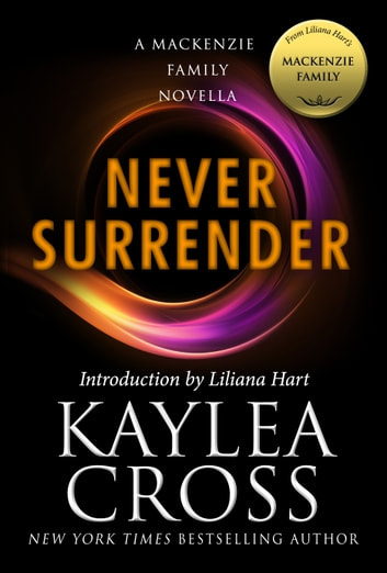 Never Surrender: A MacKenzie Family Novella 電子書 by Kaylea Cross,Liliana Hart